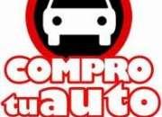 COMPRO AUTOS $$ TODAS LAS MARCAS